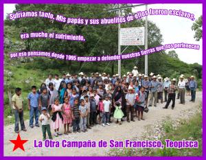 Campesinos y campesinas de San Francisco, Municipio de Teopisca, Chiapas, México A 22 de Octubre del año 2012 A LA JUNTA DEL BUEN GOBIERNO A...