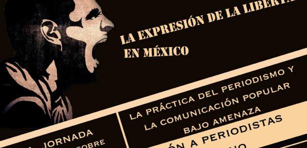 FORO 3ra Jornadas de Reflexion y Analisis » La Expresion de la Libertad en Mexico «. La práctica del periodismo y la comunicación popular bajo...