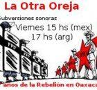 """A 7 AÑOS DE LA REBELIÓN POPULAR DE OAXACA PROGRAMA ESPECIAL DE """"LA OTRA OREJA. SUBVERSIONES SONORAS"""" DIVIDIDO EN DOS PARTES Reflexionamos Junto al Centro..."""