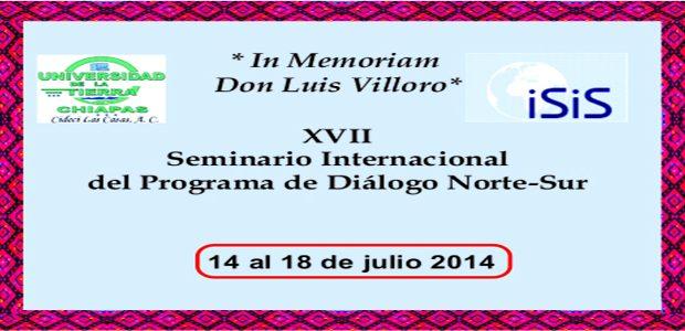 * In Memoriam Don Luis Villoro* 14 al 18 de julio 2014 Organizadores: Universidad de la Tierra-Cideci, San Cristóbal de Las Casas, Chiapas, México ISIS...