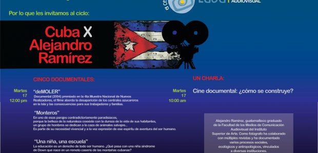 Ciclo de cine documental «Cuba por Alejandro Ramírez» Cinco documentales, una charla. El 17, 18 y 19 de febrero próximos se proyectarán 5 documentales del...