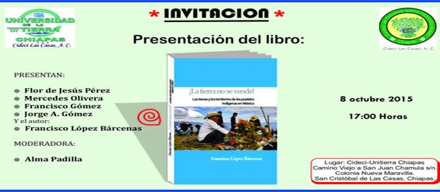 INVITACIÓN: Presentación del Libro: ¡La tierra no se vende! Las tierras y los territorios de los pueblos indígenas en México PRESENTAN: Flor de Jesús Pérez...