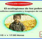 INVITACIÓN/CONFERENCIA: El ecologismo de los pobres Conflictos ambientales y lenguajes de valoración Impartirá: JOAN MARTÍNEZ ALIER 5 de noviembre 2015 17:00 horas Lugar: Cideci-Unitierra Chiapas...