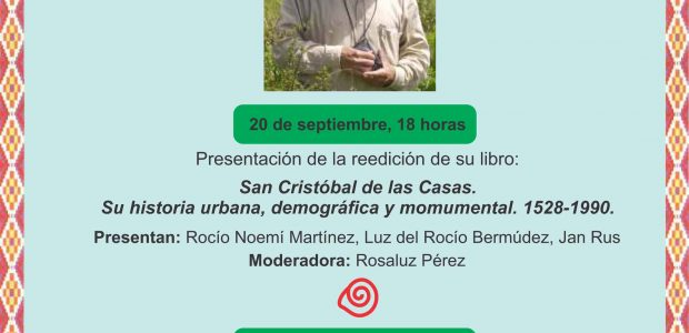 """20 de Septiembre, 18:00 hrs. Presentación de la Reedición de su libro: San Cristóbal de las Casas. Su historia urbana, demográfica y monumental. 1528-1990. """"San..."""
