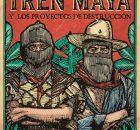 El llamado «Tren Maya» no es sólo un tren y no es de los mayas; es un megaproyecto que responde a intereses continentales de reordenamiento...
